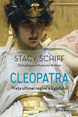 Cleopatra. Viața ultimei regine a Egiptului