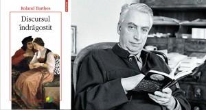 """Un discurs profund original despre îndrăgostire: Roland Barthes, """"Discursul îndrăgostit"""""""